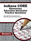 Indiana CORE Elementary Education Generalist Practice Questions: Indiana CORE Practice Tests & Review for the Indiana CORE Assessments for Educator Licensure