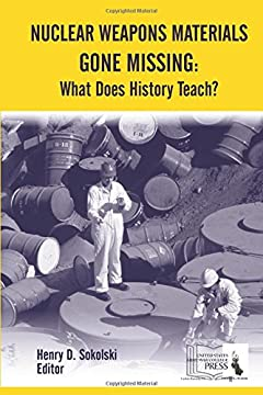 Download Nuclear Weapons Materials Gone Missing: What Does History Teach?: Henry D. Sokoloski, Strategic Studies Institute (U.S.), Nonproliferation Policy Education Center (U.S.), Douglas C. Lovelace Jr., Army War College (U.S.): 9781584876526: Free Books - Books