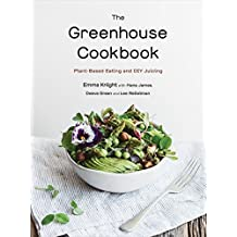 The Greenhouse Cookbook: Plant-Based Eating and DIY Juicing