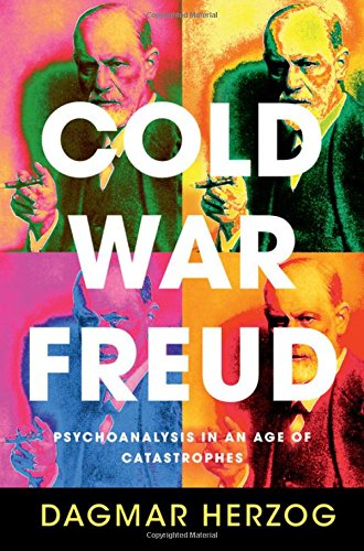 Cold War Freud: Psychoanalysis in an Age of Catastrophes ebook