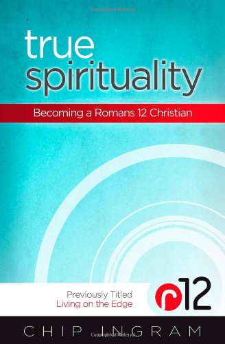 True Spirituality: Becoming a Romans 12 Christian -
