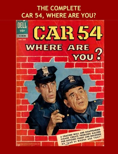 Dell Tv Comic Book - The Complete Car 54, Where Are You?: Classic TV Comedy Comics -- All Stories - No Ads - The Complete Seven-Issue Series