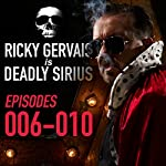 Ricky Gervais Is Deadly Sirius: Episodes 6-10 | Ricky Gervais