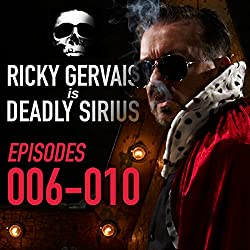 Ricky Gervais Is Deadly Sirius: Episodes 6-10