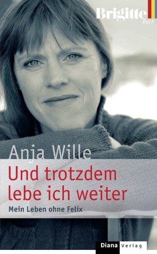 Und trotzdem lebe ich weiter: Mein Leben ohne Felix (German Edition)