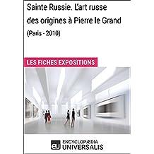 Sainte Russie. L'art russe des origines à Pierre le Grand (Paris - 2010): Les Fiches Exposition d'Universalis (French Edition)