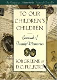 To Our Children's Children Journal, Bob Greene and D. G. Fulford, 038549064X