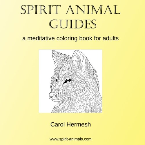 Spirit Animal Guides A Meditative Coloring Book For Adults Amazoncouk Carol Hermesh 9781534741645 Books