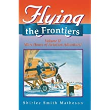 Flying the Frontiers, Vol.II: More Hours of Aviation Adventure by Shirlee Smith Matheson (1996-02-02)