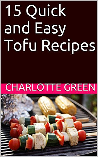 15 Quick and Easy Tofu Recipes (Creative Cooking Book 2