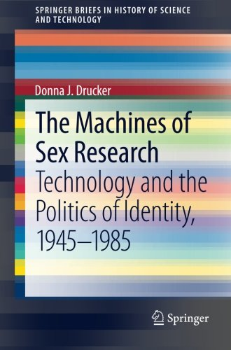 The Machines of Sex Research: Technology and the Politics of Identity, 1945-1985 (SpringerBriefs in History of Science a
