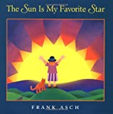 The Sun Is My Favorite Star, Frank Asch, 0152021272