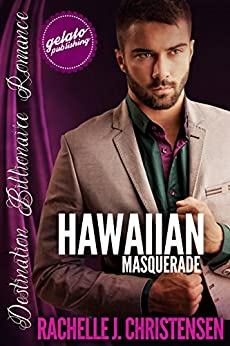 Hawaiian Masquerade (Destination Billionaire Romance Book 3) by [Christensen, Rachelle J.]