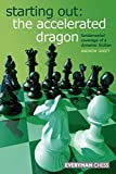Starting Out: The Accelerated Dragon: Fundamental Coverage Of A Dynamic Sicilian-Andrew Dr Greet