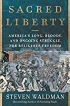 Sacred Liberty: America's Long, Bloody, and Ongoing Struggle for Religious Freedom