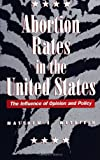 Abortion Rates in the United States : The Influence of Opinion and Policy, Wetstein, Matthew E., 0791428486