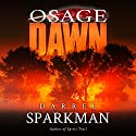 Osage Dawn Audiobook by Darrel Sparkman Narrated by Philip Benoit