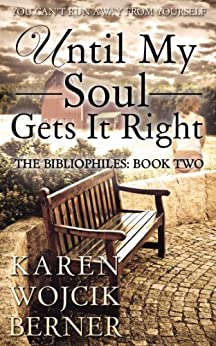 Until My Soul Gets It Right (The Bibliophiles Book 2) by [Berner, Karen Wojcik]