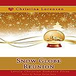 Snow Globe Reunion   Christina Lorenzen