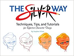 Paginas Para Descargar Libros The Silver Way: Techniques, Tips, And Tutorials For Effective Character Design It Epub