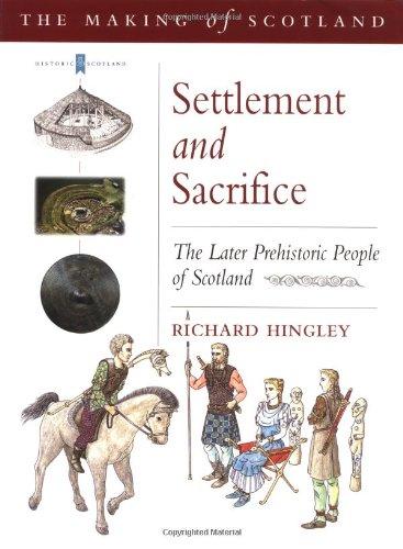Settlement and Sacrifice: Later Prehistoric People of Scotland (Historic Scotland)