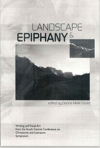 Download Landscape & Epiphany: Writing and Visual Art from the South Central Conference on Christianity and Literature Symposium, February 25-26, 2005, Santa Fe, New Mexico PDF