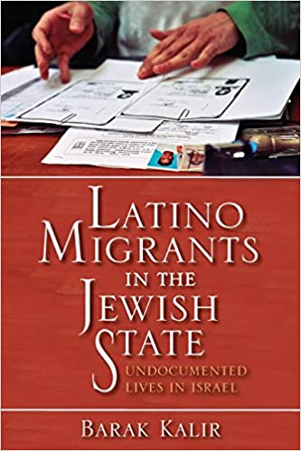 Latino Migrants in the Jewish State: Undocumented Lives in Israel