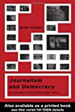 Journalism and Democracy: An Evaluation of the Political Public Sphere, Brian McNair, 0415212790