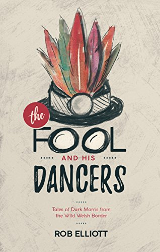 - The Fool And His Dancers: Tales Of Dark Morris From The Wild Welsh Border  *** Number 1 Book ***