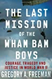 The Last Mission of the Wham Bam Boys, Gregory A. Freeman, 0230108547
