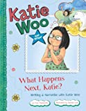 What Happens Next, Katie?: Writing a Narrative with Katie Woo (Katie Woo: Star Writer)