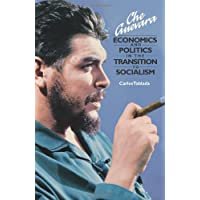 Che Guevara: Economics and Politics in the Transition to Socialism (The Cuban Revolution in World Politics)