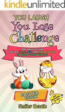 You Laugh You Lose Challenge - Easter Edition: 300 Jokes for Kids that are Funny, Silly, and Interactive Fun the Whole Family Will Love - With Illustrations ... (You Laugh You Lose Holiday Series Book 1)