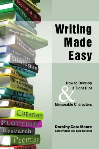 Writing Made Easy: How to Develop a Tight Plot & Memorable Characters