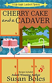 Cherry Cake and a Cadaver (A Lily Gayle Lambert Mystery Book 2) by [Boles, Susan]