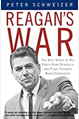 Reagan's War: The Epic Story of His Forty-Year Struggle and Final Triumph Over Communism Kindle Edition