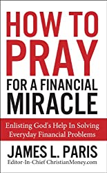 Prayer - How To Pray For A Financial Miracle: Enlisting God's Help In Solving Everyday Financial Problems