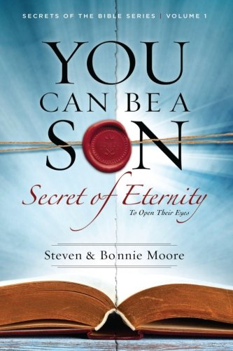 You Can Be a Son: Secret of Eternity (Secrets of the Bible) (Volume 1)