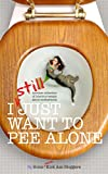 I STILL Just Want to Pee Alone: I Just Want to Pee Alone Book #3 Pdf
