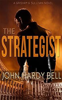 The Strategist (Grisham/Sullivan Book 1) by [Bell, John Hardy]
