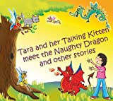 Tara and Her Talking Kitten Meet the Naughty Dragon: and Other Stories (Tara and Ash-ting)