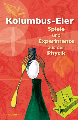 Kolumbus Eier. Spiele Und Experimente Aus Der Physik