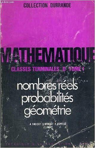 En ligne Mathematique - classes terminales d - tome 1 - nombres reels - probabilites - geometrie - collection durrande pdf