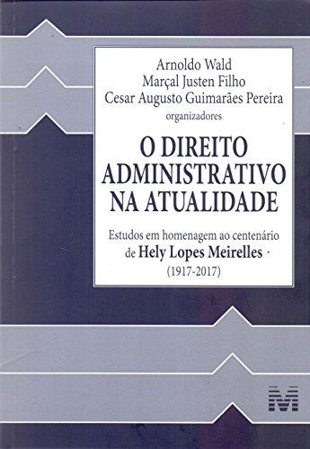 O Direito Administrativo na Atualidade. Estudos Homenagem ao C. Hely L. Meirelles