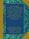 Six Old English Chronicles, of Which Two Are Now First Translated from the Monkish Latin Originals: Ethelwerd's Chronicle. Asser's Life of Alfred. ... Gildas. Nennius. and Richard of Cirencester