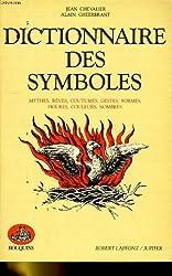 Dictionnaire des symboles - mythes, rêves, coutumes, gestes, formes, figures, couleurs, nombres.