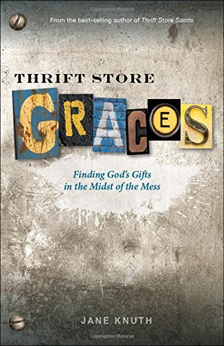 Thrift Store Graces  Finding Gods Gifts In The Midst Of The Mess