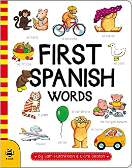 First Spanish Words (First Word Board Books): Sam Hutchinson, Clare Beaton: 9781911509035: Amazon.com: Books