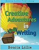 Creative Adventures in Writing, Bonita Lillie, 0979634040