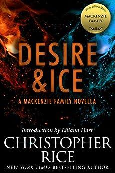 Desire & Ice: A MacKenzie Family Novella (The MacKenzie Family) by [Rice, Christopher]